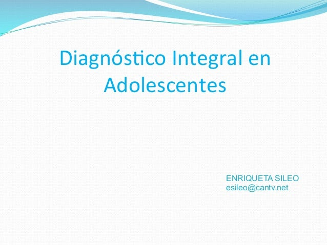 Diagnós(co  Integral  en   Adolescentes   ENRIQUETA SILEO esileo@cantv.net