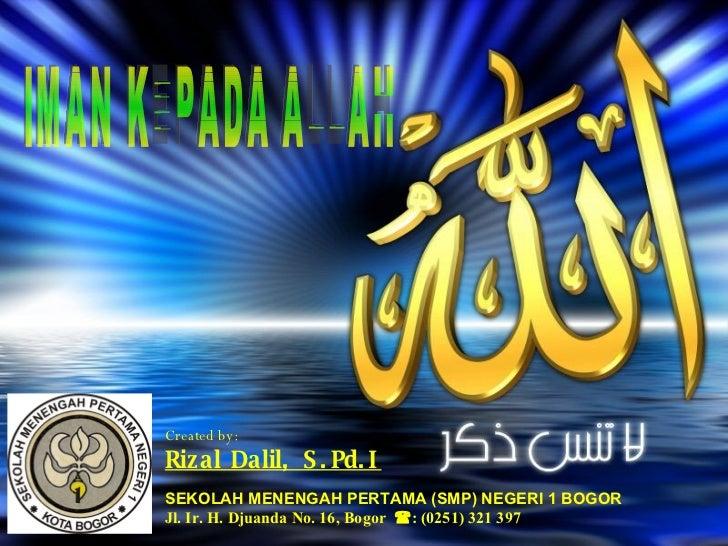 Created by: Rizal Dalil, S . Pd. I SEKOLAH MENENGAH PERTAMA (SMP) NEGERI 1 BOGOR Jl. Ir. H. Djuanda No. 16, Bogor : (0251...