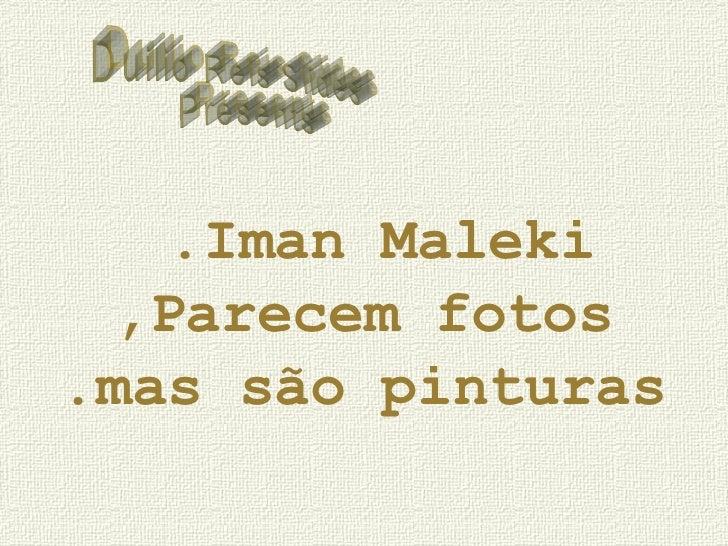Iman Maleki.  Parecem fotos, mas são pinturas. Duilio Reis Slides Presents