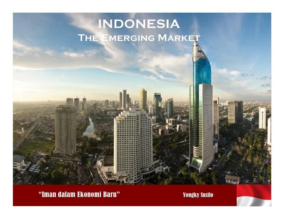 """INDONESIA                The Emerging Market Iman dalamEkonomi Baru    """"Iman dalam Ekonomi Baru""""     Yongky Susilo        ..."""