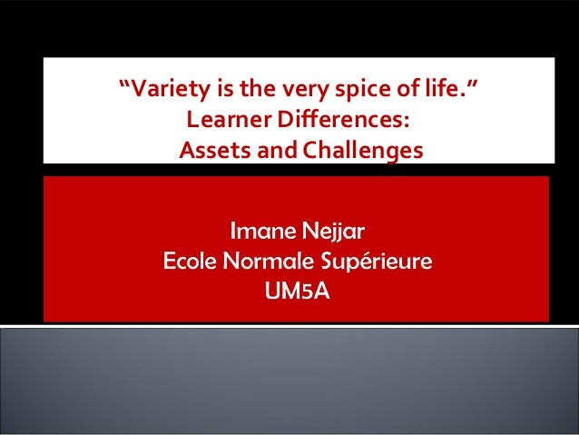"""""""Variety is the very spice of life.""""      Learner Differences:     Assets and Challenges"""