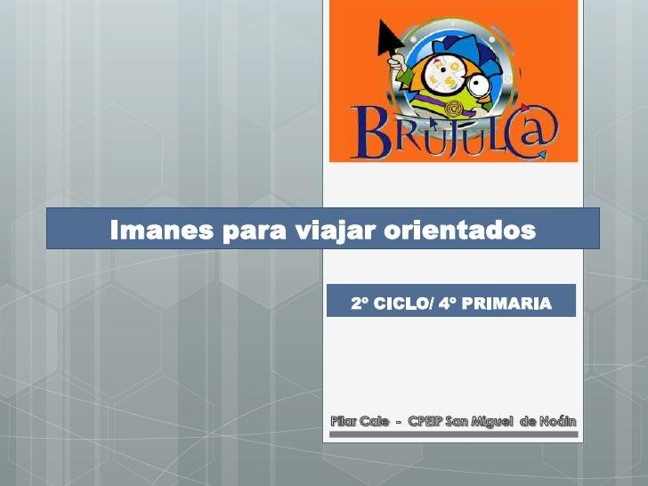 Imanes para viajar orientados                2º CICLO/ 4º PRIMARIA