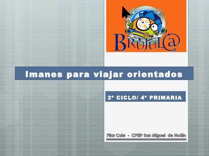 Imanes par a viajar orientados               2º CICLO/ 4º PRIMARIA