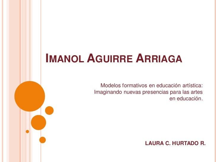 Imanol Aguirre Arriaga<br />Modelos formativos en educación artística: Imaginando nuevas presencias para las artes en educ...