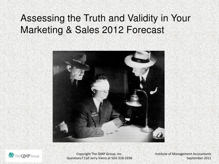 Assessing the Truth and Validity in YourMarketing & Sales 2012 Forecast                Copyright The QMP Group, Inc.      ...