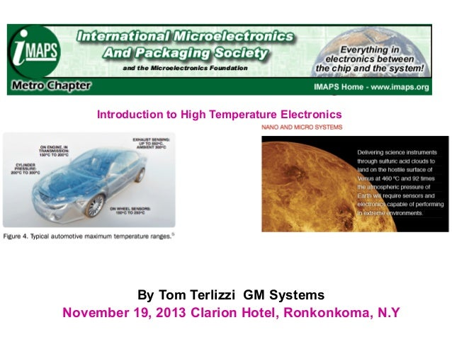 Metro IMAPS Vendor Day Introduction to High Temperature Electronics  By Tom Terlizzi GM Systems November 19, 2013 Clarion ...