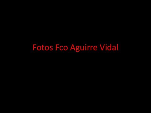 Fotos Fco Aguirre Vidal