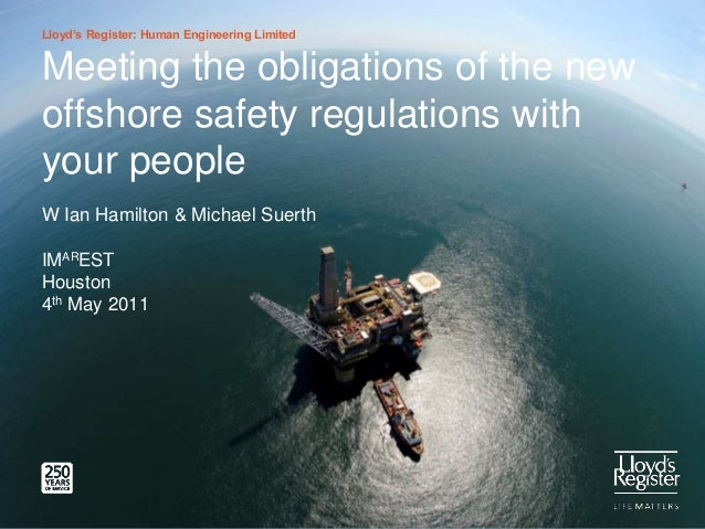 Lloyd's Register: Human Engineering Limited Meeting the obligations of the new offshore safety regulations with your peopl...