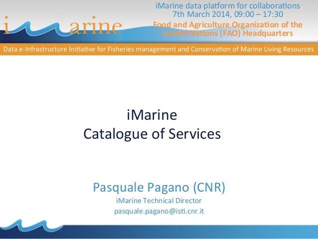 iMarine   Catalogue  of  Services   Pasquale  Pagano  (CNR)   iMarine  Technical  Director   pasquale....
