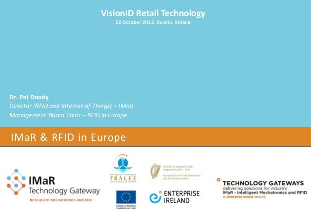 VisionID Retail Technology 22 October 2013, Dublin, Ireland  Dr. Pat Doody Director (RFID and Internet of Things) – IMaR M...