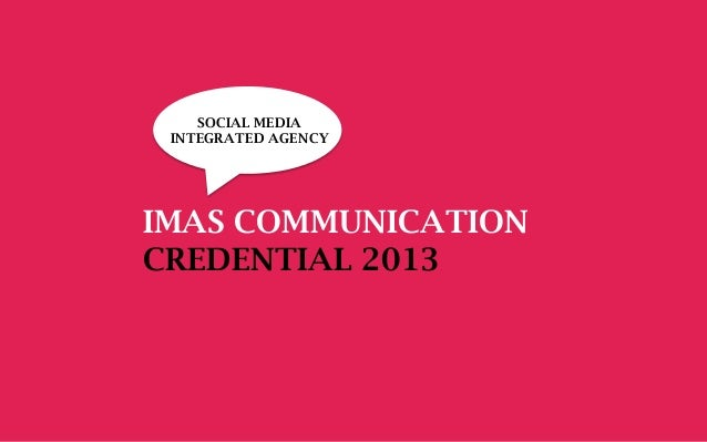 IMAS COMMUNICATION CREDENTIAL 2013 SOCIAL MEDIA INTEGRATED AGENCY