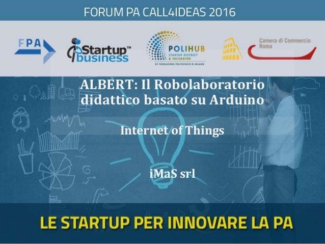 ALBERT: Il Robolaboratorio didattico basato su Arduino Internet of Things iMaS srl