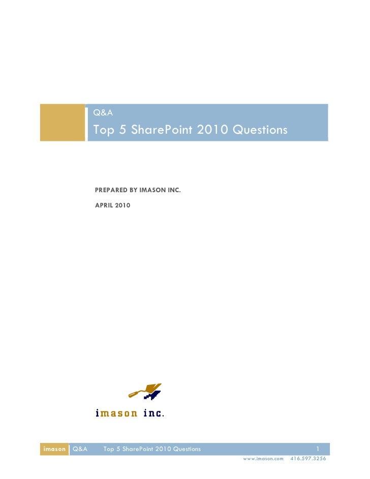 Q&A              Top 5 SharePoint 2010 Questions                 PREPARED BY IMASON INC.               APRIL 2010     imas...