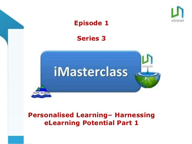 title           Episode 1            Series 3Personalised Learning– Harnessing    eLearning Potential Part 1