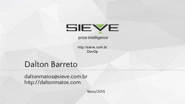 Dalton Barreto daltonmatos@sieve.com.br http://daltonmatos.com Maio/2015 http://sieve.com.br DevOp