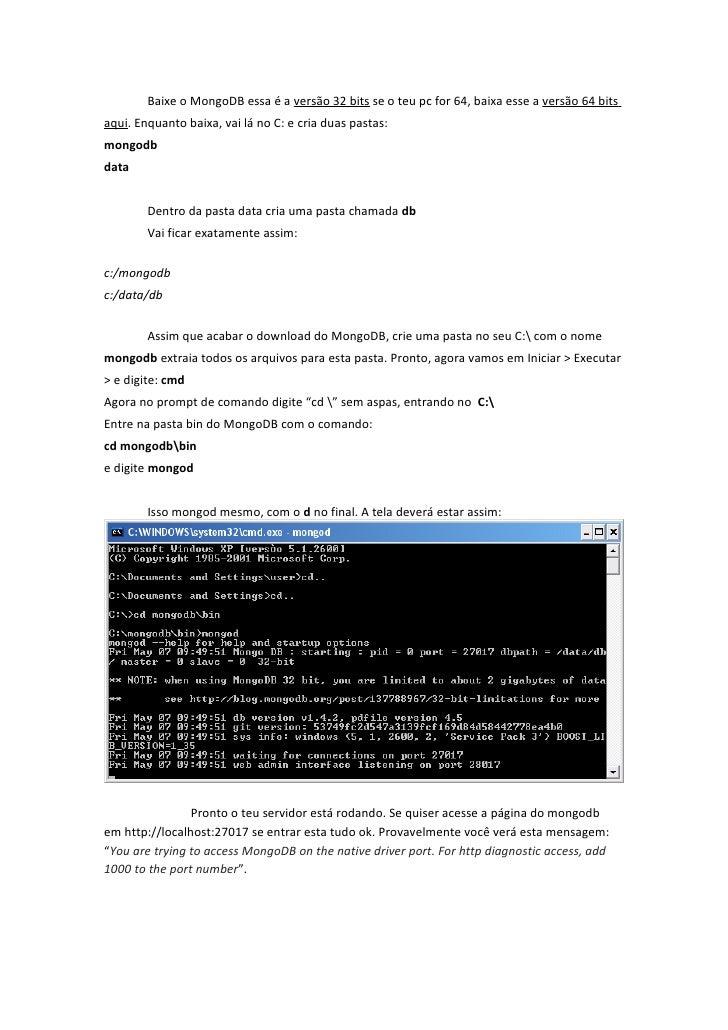 Baixe o MongoDB essa é a versão 32 bits se o teu pc for 64, baixa esse a versão 64 bits aqui. Enquanto baixa, vai lá no C:...