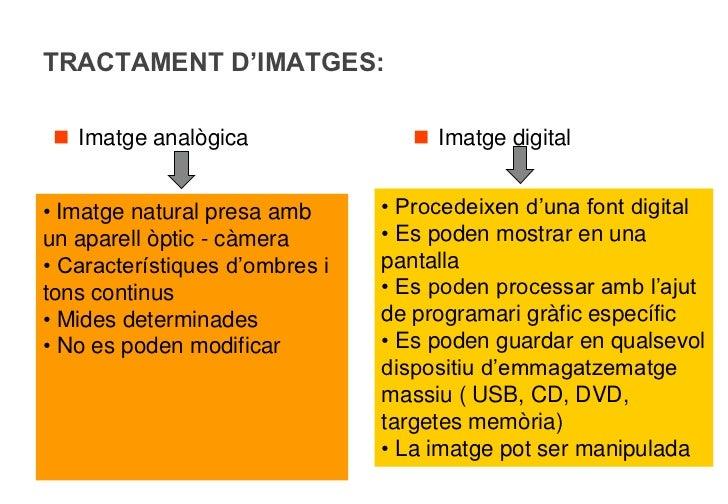 TRACTAMENT D'IMATGES:  Imatge analògica                 Imatge digital• Imatge natural presa amb      • Procedeixen d'un...
