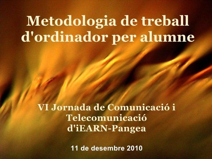 Metodologia de treball d'ordinador per alumne VI Jornada de Comunicació i Telecomunicació d'iEARN-Pangea  11 de desembre ...