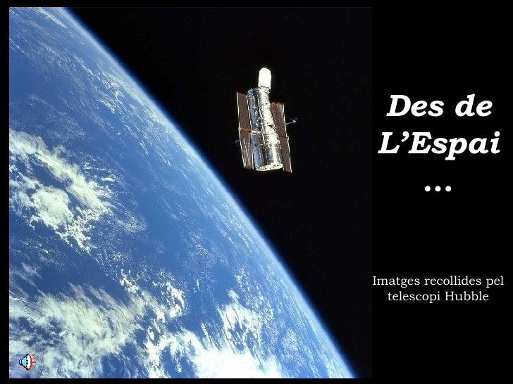 Des de L'Espai … Imatges recollides pel telescopi Hubble