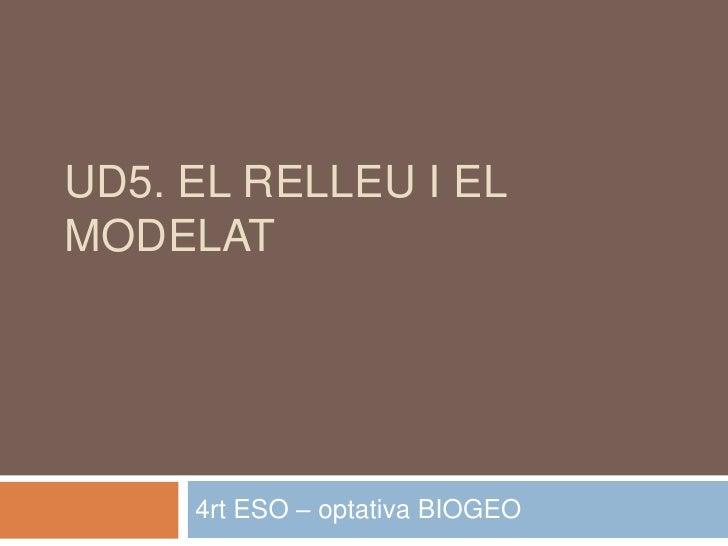UD5. EL RELLEU I EL MODELAT          4rt ESO – optativa BIOGEO