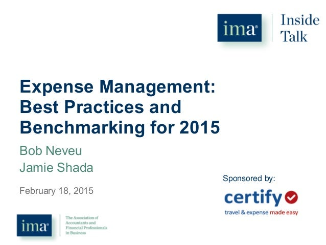 Expense Management: Best Practices and Benchmarking for 2015 February 18, 2015 Sponsored by:! Bob Neveu Jamie Shada