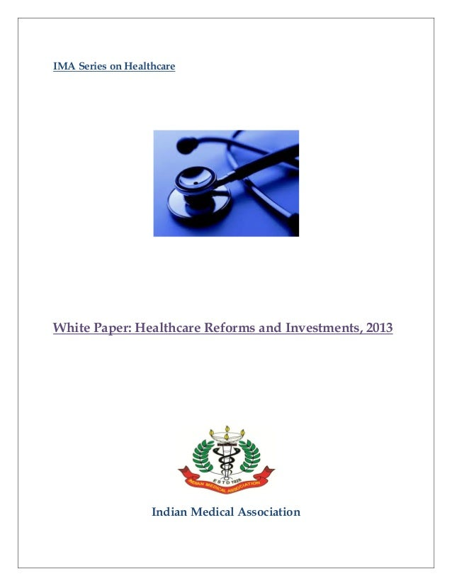 IMA Series on Healthcare White Paper: Healthcare Reforms and Investments, 2013 Indian Medical Association