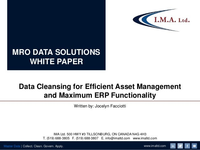 www.imaltd.comMaster Data | Collect. Clean. Govern. Apply. MRO DATA SOLUTIONS WHITE PAPER Data Cleansing for Efficient Ass...