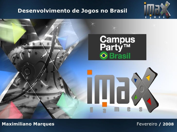 Desenvolvimento de Jogos no Brasil     Maximiliano Marques                       Fevereiro / 2008