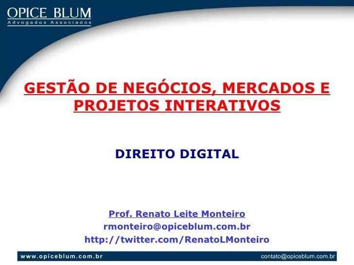 GESTÃO DE NEGÓCIOS, MERCADOS E     PROJETOS INTERATIVOS          DIREITO DIGITAL          Prof. Renato Leite Monteiro     ...