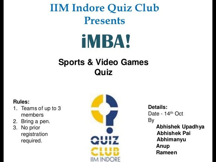 IIM Indore Quiz Club                    Presents                      iMBA!                 Sports & Video Games          ...