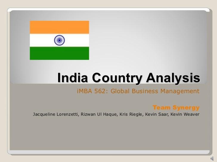 India Country Analysis iMBA 562: Global Business Management Team Synergy Jacqueline Lorenzetti, Rizwan Ul Haque, Kris Rieg...