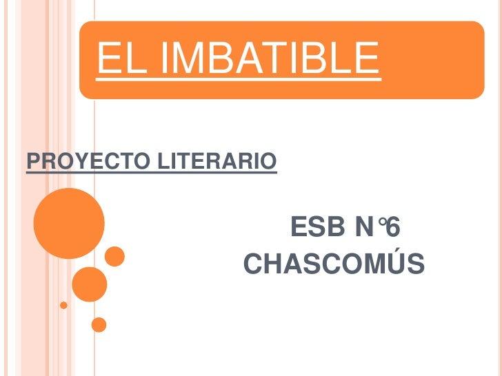 PROYECTO LITERARIO<br />                                  ESB N°6<br />CHASCOMÚS<br />