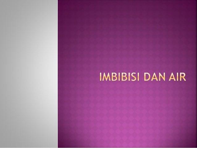  Imbibisi merupakan  penyerapan air oleh imbiban   Contoh: penyerapan air oleh  benih   Proses awal perkecambahan   Be...