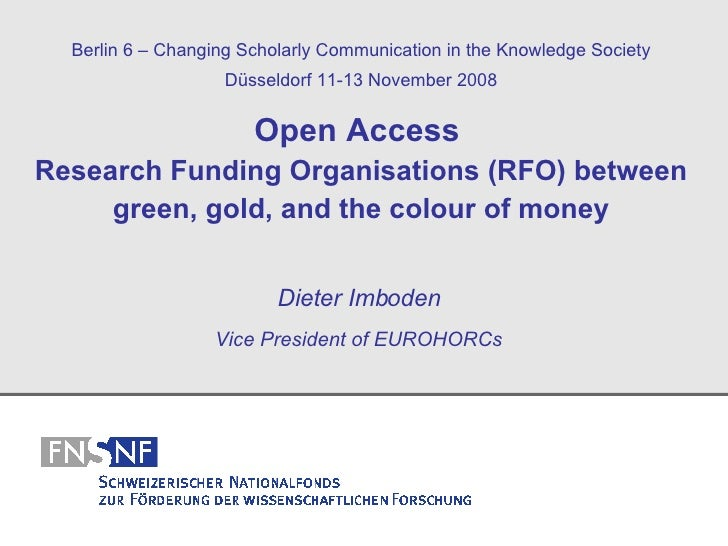 Open Access   Research Funding Organisations (RFO) between green, gold, and the colour of money Dieter Imboden Vice Presid...