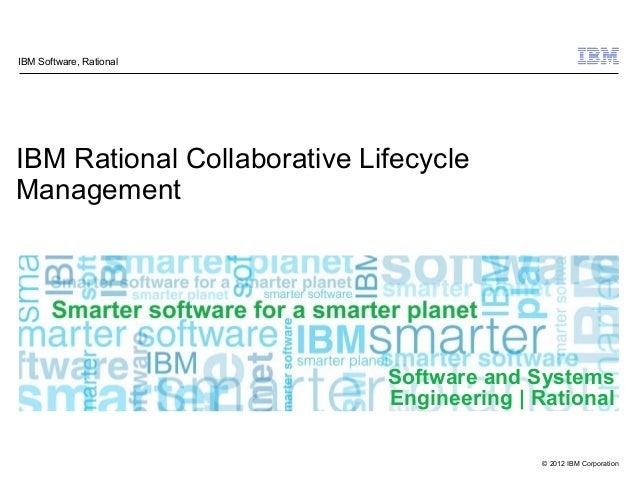 © 2012 IBM CorporationSoftware and SystemsEngineering | RationalIBM Rational Collaborative LifecycleManagementIBM Software...
