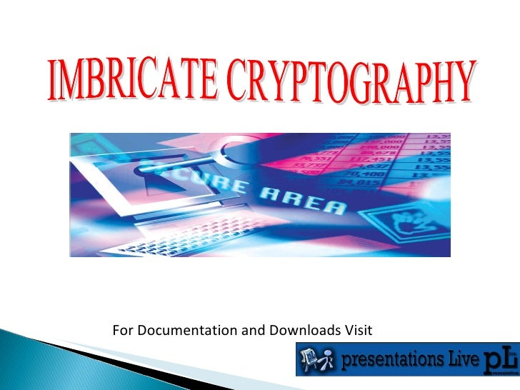 IMBRICATE CRYPTOGRAPHY For Documentation and Downloads Visit