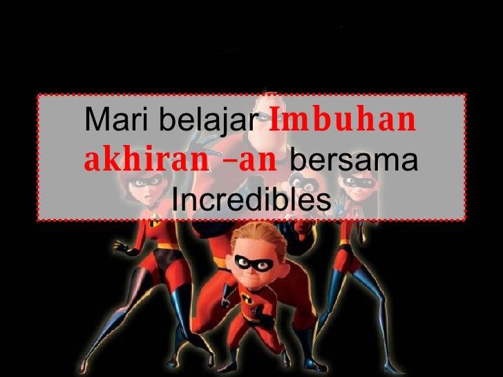 Mari belajar  Imbuhan akhiran –an  bersama Incredibles