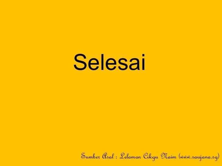 Selesai Sumber Asal : Lelaman Cikgu Naim (www.saujana.sg)