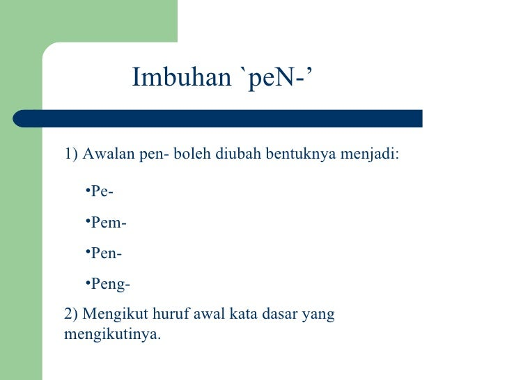 Imbuhan `peN-'  1) Awalan pen- boleh diubah bentuknya menjadi:    •Pe-   •Pem-   •Pen-   •Peng- 2) Mengikut huruf awal kat...
