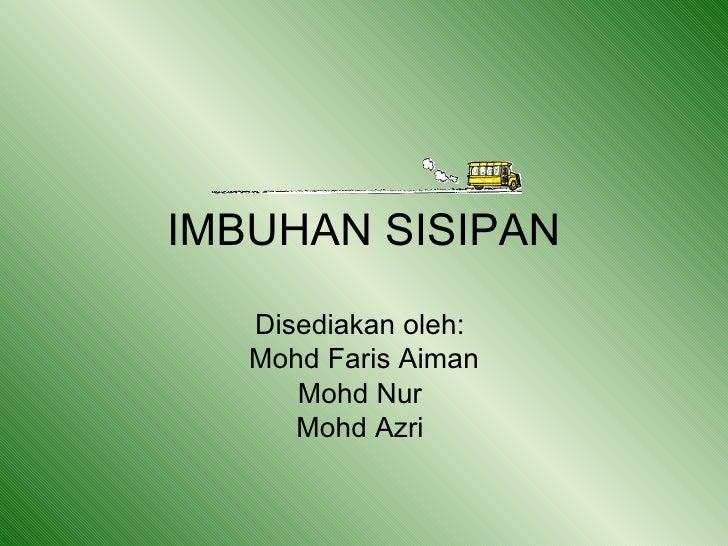 IMBUHAN SISIPAN Disediakan oleh:  Mohd Faris Aiman Mohd Nur  Mohd Azri