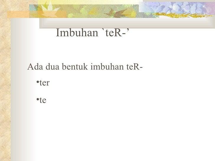 Imbuhan `teR-'  Ada dua bentuk imbuhan teR-   •ter   •te