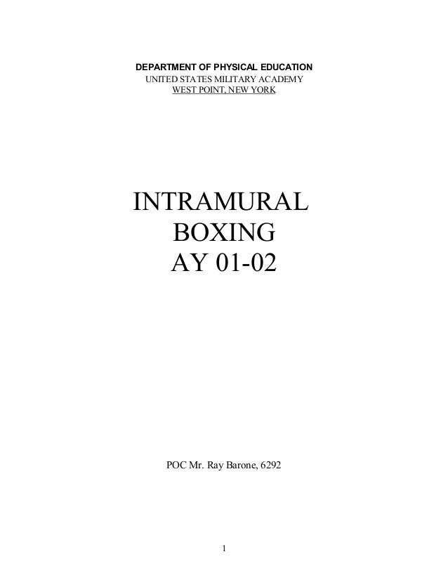 1 DEPARTMENT OF PHYSICAL EDUCATION UNITED STATES MILITARY ACADEMY WEST POINT, NEW YORK INTRAMURAL BOXING AY 01-02 POC Mr. ...