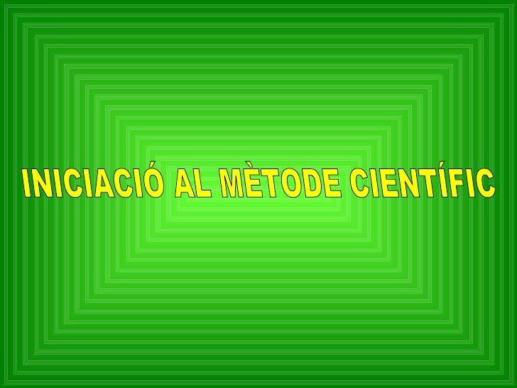 INICIACIÓ AL MÈTODE CIENTÍFIC