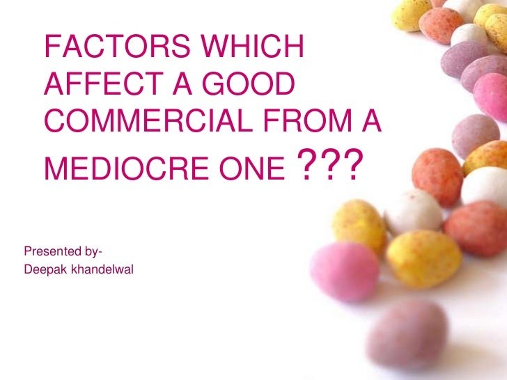 FACTORS WHICH AFFECT A GOOD COMMERCIAL FROM A MEDIOCRE ONE ???<br />Presented by-<br />Deepak khandelwal<br />