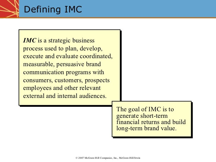 Defining IMC IMC  is a strategic business process used to plan, develop, execute and evaluate coordinated, measurable, per...