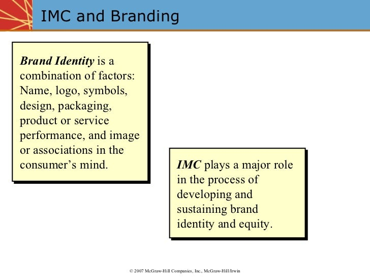 IMC and Branding Brand Identity  is a combination of factors: Name, logo, symbols, design, packaging, product or service p...