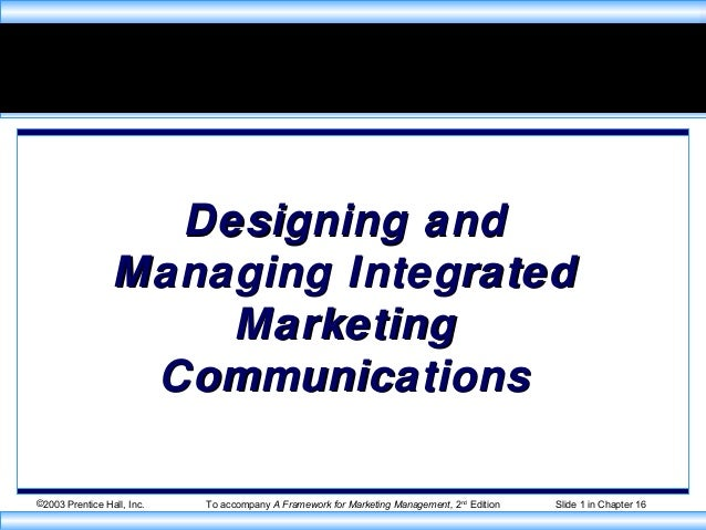 ©2003 Prentice Hall, Inc. To accompany A Framework for Marketing Management, 2nd Edition Slide 1 in Chapter 16 Designing a...
