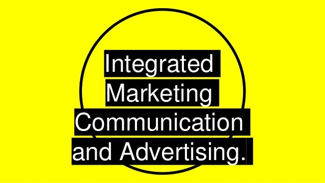 Integrated Marketing Communication and Advertising.