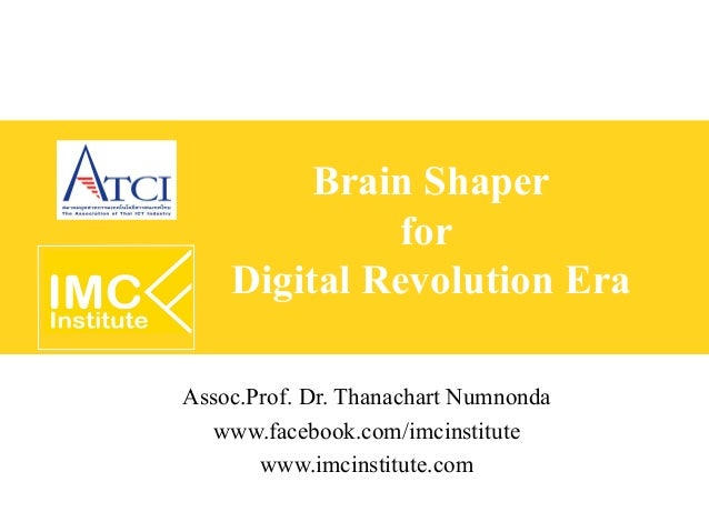 Brain Shaper             for    Digital Revolution EraAssoc.Prof. Dr. Thanachart Numnonda  www.facebook.com/imcinstitute  ...