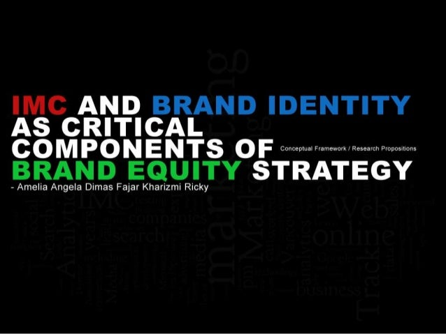 brand strategy and imc 2 integrated brand communications engages the highest levels of management because it brings strategy, finance and marketing communications together.